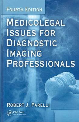 Medicolegal Issues for Diagnostic Imaging Professionals By Parelli, Robert J.